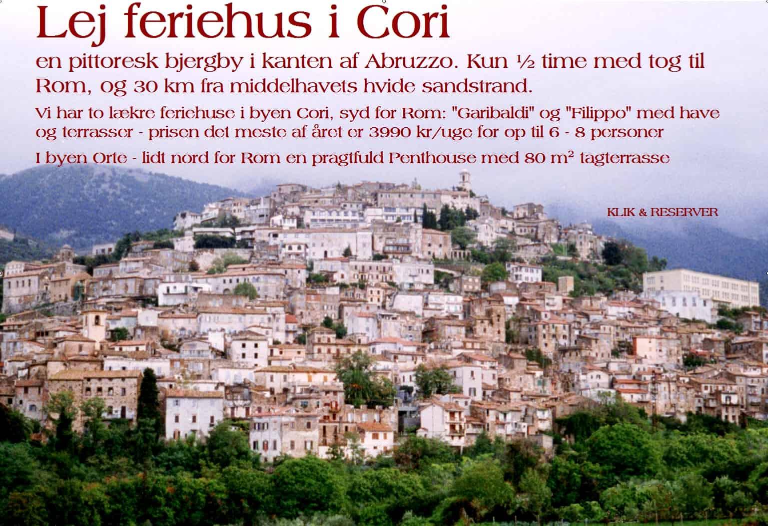 Lej feriehus i Cori en pittoresk bjergby i kanten af Abruzzo. Kun ½ time med tog til Rom, og 30 km fra middelhavets hvide sandstrand.